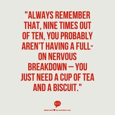 """Always remember that, nine times out of ten, you probably aren't having a full-on nervous breakdown – you just need a cup of tea and a biscuit."" - Caitlin Moran Or coffee. Chai, The Words, Tea Quotes, Life Quotes, Tea Time Quotes, Nervous Breakdown, Was Ist Pinterest, In Vino Veritas, Beautiful Words"
