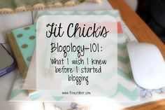 Fit Chick's Blogology101: What I wish I knew before I started Blogging