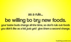 Be willing to try new foods - need to do this more!
