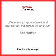 Dobre pomysły potrzebują dobrej strategii, aby zrealizować ich potencjał. - Reid Hoffman