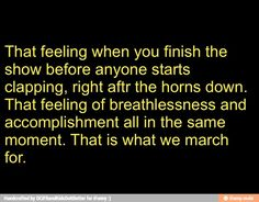 Haven't been in marching band for long, but that feeling is fantastic