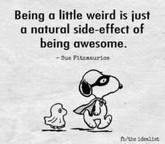 Snoopy - Being a little weird is just a natural side-effect of being awesome. Positive Quotes, Motivational Quotes, Funny Quotes, Funny Memes, Inspirational Quotes, Time Quotes, Peanuts Quotes, Snoopy Quotes, Snoopy Love