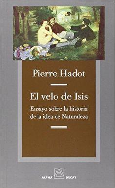 El velo de Isis : ensayo sobre la historia de la idea de naturaleza / Pierre Hadot ; traducción de Maria Cucurella Miquel