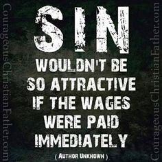 Sin wouldn't be so attractive if the wages were paid immediately.