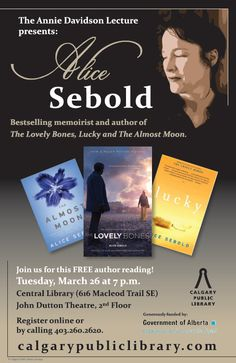 """Join us for a special evening with Alice Sebold, author of """"The Lovely Bones"""" as we celebrate the ways in which reading, writing and libraries act as agents of change in our society. Public reception and book signing to follow. Funded in part by the Government of Alberta, Culture and Community Spirit. Click to register!"""