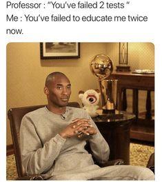 So true! If I fail a test its usually because the teacher didn't teach correctly!