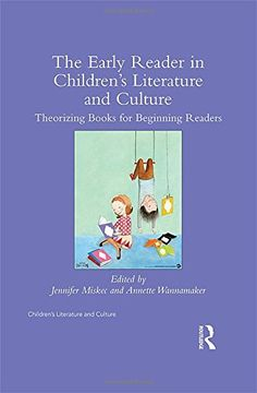 The Early Reader in Children's Literature and Culture: Theorizing Books for Beginning Readers by Jennifer Miskec- Children's Literature Collection 809.89282 EAR