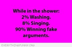 HAHAHAHAHAHAAA! Tell me i'm not the only one who gives peptalks/ fake senerios in the shower!