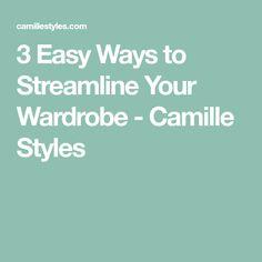 3 Easy Ways to Streamline Your Wardrobe - Camille Styles