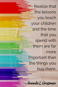 Realize that the lessons you teach your children and the time that you spend with them are far more important than the things you buy them. Amanda L. Grossman | http://www.frugalconfessions.com
