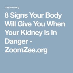 8 Signs Your Body Will Give You When Your Kidney Is In Danger - ZoomZee.org