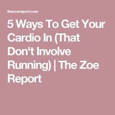 5 Ways To Get Your Cardio In (That Don't Involve Running) | The Zoe Report