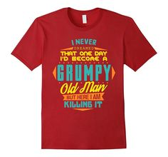 Men's Never Dreamed That I'd Become A Grumpy Old Man Funny T-Shirt
