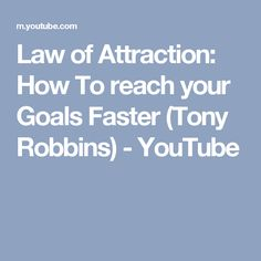 Law of Attraction: How To reach your Goals Faster (Tony Robbins) - YouTube