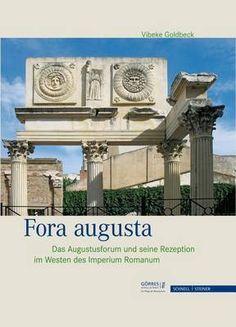Fora augusta : das Augustusforum und seine rezeption im Westen des Imperium Romanum / Vibeke Charlotte Goldbeck. Schnell & Steiner, 2015