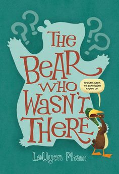 Pham, LeUyen The Bear Who Wasn't There .  PICTURE BOOK.  Roaring Brook (Macmillan), 2016. $17.   This is a book about a bear – or is it...
