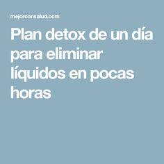 Plan detox de un día para eliminar líquidos en pocas horas