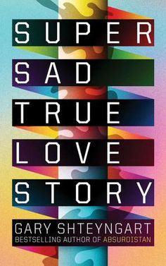 Super Sad True Love Story - It is all of these things, except maybe true
