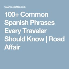 100+ Common Spanish Phrases Every Traveler Should Know