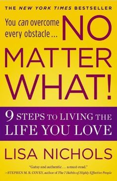 No Matter What!: 9 Steps to Living the Life You Love by Lisa Nichols. $6.00. Publisher: Grand Central Life & Style; Reprint edition (March 22, 2011). Author: Lisa Nichols. Publication: March 22, 2011