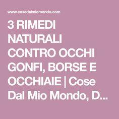 3 RIMEDI NATURALI CONTRO OCCHI GONFI, BORSE E OCCHIAIE | Cose Dal Mio Mondo, Dottoressa Viola Dante