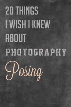 20 Things I Wish I Knew About Photography Posing ~ excellent tips that a home photographer can use as well