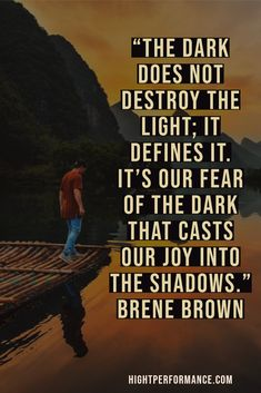 """The dark does not destroy the light; it defines it. It's our fear of the dark that casts our joy into the shadows."" Brene Brown"
