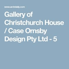 Gallery of Christchurch House / Case Ornsby Design Pty Ltd - 5