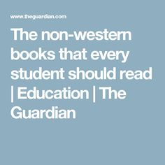 The non-western books that every student should read | Education | The Guardian