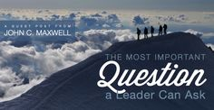 The Most Important Question a Leader Can Ask.  ~ John C. Maxwell, Best Selling Author and for this piece, Guest Blogger to Michael Hyatt's site ~   *Subscribe to my blog at: http://lifeslearning.org/      Twitter: @ sapelskog.  * Join us at: www.facebook.com/LifesLearningForEveryone *