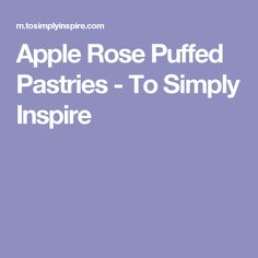 Apple Rose Puffed Pastries - To Simply Inspire