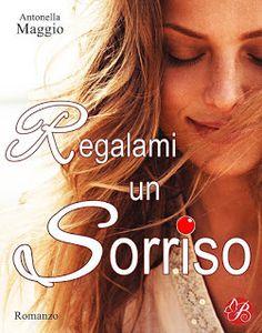 Atelier di una Lettrice Compulsiva: Recensione Regalami un Sorriso di Antonella Maggio...