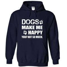 Dogs make me happy, you not so much T Shirts, Hoodies, Sweatshirts. CHECK PRICE ==► https://www.sunfrog.com/LifeStyle/Dogs-make-me-happy-you-not-so-much-NavyBlue-7414137-Hoodie.html?41382