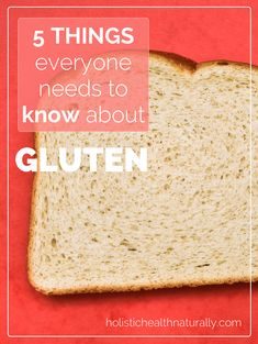 5 Things Everyone Needs To Know About Gluten | holistichealthnaturally.com