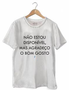 Camiseta Não Estou Disponível Mas Agradeço o Bom Gosto - Mitou Camisetas dac1bd102acf5