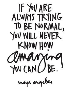 """If you are always trying to be normal, you will never know how amazing you can be."" - Maya Angelou #Amazing #Quotes #Motivation"