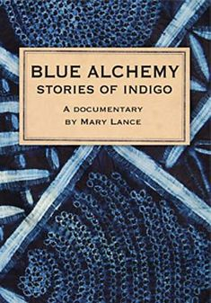 Blue Alchemy: Stories of Indigo DVD: a feature-length documentary about indigo, a blue dye that has captured the human imagination for millennia. It is also about remarkable people around the globe who are reviving indigo in projects that are intended to improve life in their communities, preserve cultural integrity, improve the environment, and bring beauty to the world.    Blue Alchemy was filed in India, Japan, Bangladesh, Mexico, El Salvador, Nigeria and U.S.
