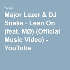 Major Lazer & DJ Snake - Lean On (feat. MØ) (Official Music Video) - YouTube