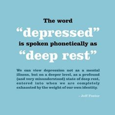 Depressed = deep rest