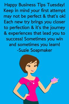 It's Business Tips Tuesday- Lose your goal of perfection. Work towards improving and remember the process is the most fun.  -Suzie Soapmaker
