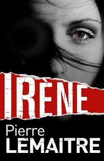 "El blog de Juan Carlos: Pierre Lemaitre: ""Irene"" (Trilogía Verhoeven I)"