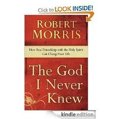 Robert Morris'sThe God I Never Knew: How Real Friendship with the Holy Spirit Can Change Your Life [Hardcover]2011