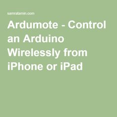 Ardumote - Control an Arduino Wirelessly from iPhone or iPad