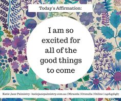 I am so excited for all of the good things to come. Affirmation from Katie Jane Palmistry Follow me on facebook www.facebook.com/katiejanepalmistry Website- www.katiejanepalmistry.com.au