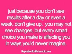 Results take time. Don't. Give. Up.