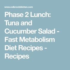 Phase 2 Lunch: Tuna and Cucumber Salad - Fast Metabolism Diet Recipes - Recipes