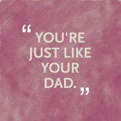 """I get told this & also that I think just like my dad. I said """"thank you"""" & took it as a compliment even though I know that is not what my family meant. Dialogue Prompts, Writing Prompts, Storyboard, Daddy Daughter Quotes, Daughter Tattoos, Father Quotes, Quotes For Dad, Quotes About Dads, Missing Dad Quotes"""