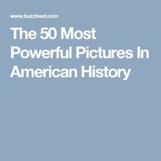 The 50 Most Powerful Pictures In American History
