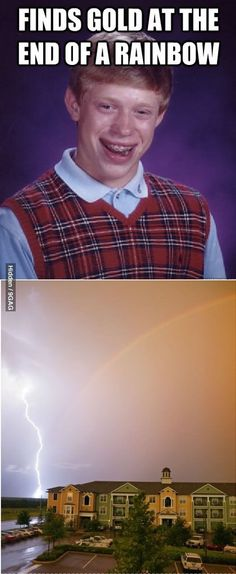 Bad Luck Brian finds gold... If only he could find more luck.