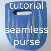 How to make a seamless wet felted purse